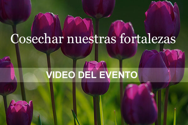 Video del evento Cosechar nuestras fortalezas